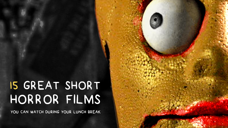 15 Great short horror films you can watch during your lunch break
